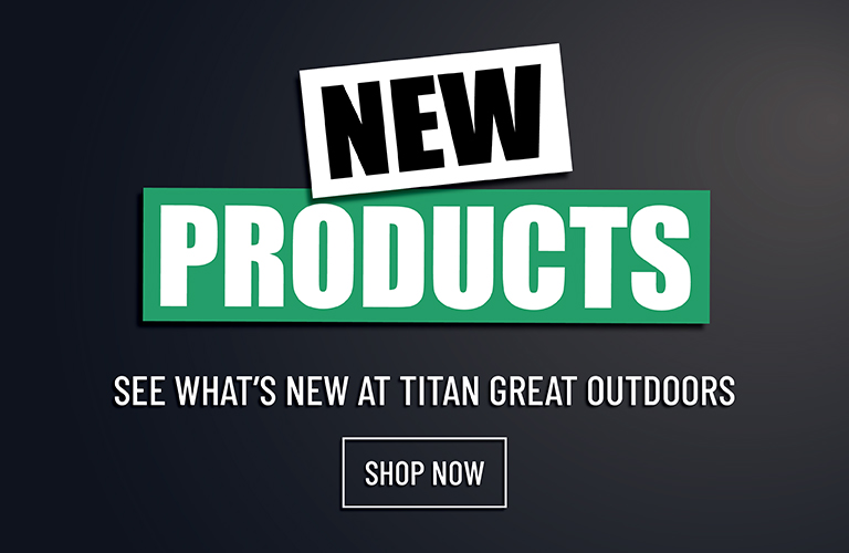 Advertisment - New Products, See What's New At Titan Great Outdoors, Shop Now